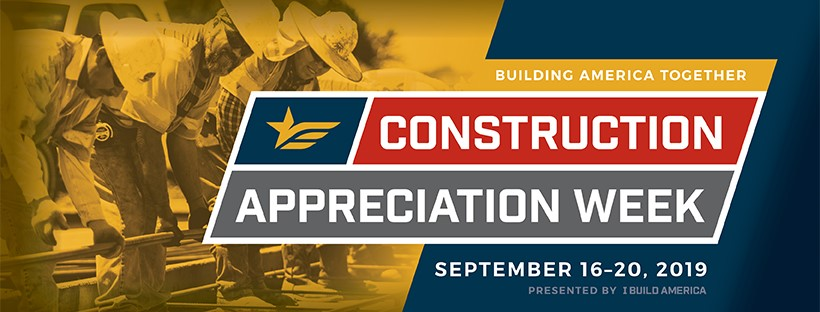 In Celebration Construction Appreciation Week, September 16-20, 2019